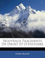 Nouveaux Fragments de Droit Et D'Histoire af Henri Beaune