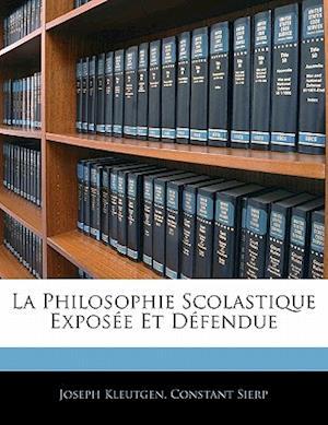 La Philosophie Scolastique Exposee Et Defendue af Joseph Kleutgen, Constant Sierp