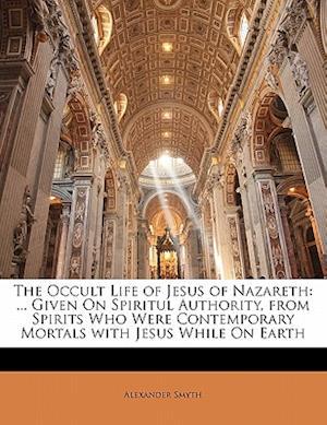 The Occult Life of Jesus of Nazareth af Alexander Smyth