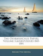 The Oxyrhynchus Papyri, Volume 5, Issues 840-844 af Bernard Pyne Grenfell