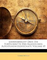 Jahresbericht Uber Die Fortschritte Der Klassischen Altertumswissenschaft, Neunundvierzigster Band af Conrad Bursian