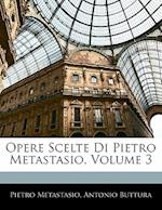 Opere Scelte Di Pietro Metastasio, Volume 3 af Antonio Buttura, Pietro Antonio Metastasio