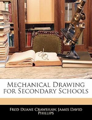 Mechanical Drawing for Secondary Schools af James David Phillips, Fred Duane Crawshaw