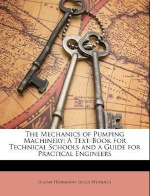The Mechanics of Pumping Machinery af Gustav Herrmann, Julius Weisbach