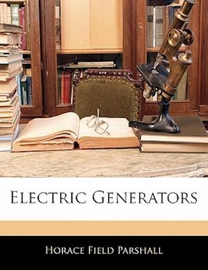 Electric Generators af Horace Field Parshall