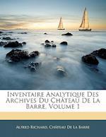 Inventaire Analytique Des Archives Du Chateau de La Barre, Volume 1 af Alfred Richard, Ch[teau De La Barre, Chateau De La Barre