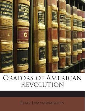 Orators of American Revolution af Elias Lyman Magoon