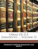 Obras de D.F. Sarmiento ..., Volume 15 af Luis Montt, Domingo Faustino Sarmiento