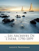 ... Les Archives de L'Isere, 1790-1899 af Auguste Prudhomme