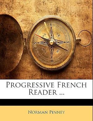Progressive French Reader ... af Norman Pinney