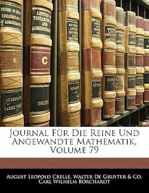 Journal Fur Die Reine Und Angewandte Mathematik, Volume 79 af Carl Wilhelm Borchardt, . Co, Walter De Gruyter