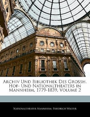 Archiv Und Bibliothek Des Grossh. Hof- Und Nationaltheaters in Mannheim, 1779-1839, Volume 2 af Nationaltheater Mannheim, Friedrich Walter