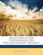 Einleitung in Das Verstandniss Der Weltgeschichte, Volume 1 af August Gladisch