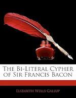 The Bi-Literal Cypher of Sir Francis Bacon af Elizabeth Wells Gallup