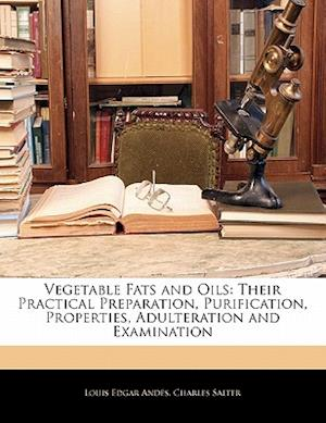 Vegetable Fats and Oils af Louis Edgar Andes, Charles Salter