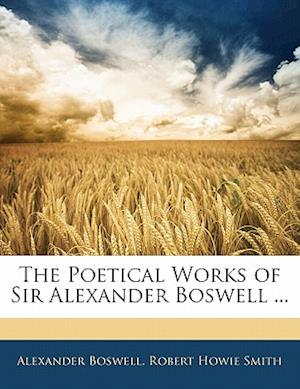 The Poetical Works of Sir Alexander Boswell ... af Alexander Boswell, Robert Howie Smith