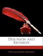 Disunion and Reunion af William Joseph Madden