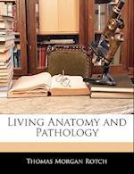 Living Anatomy and Pathology af Thomas Morgan Rotch