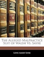 The Alleged Malpractice Suit of Walsh vs. Sayre af Lewis Albert Sayre