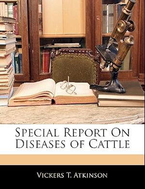 Special Report on Diseases of Cattle af Vickers T. Atkinson