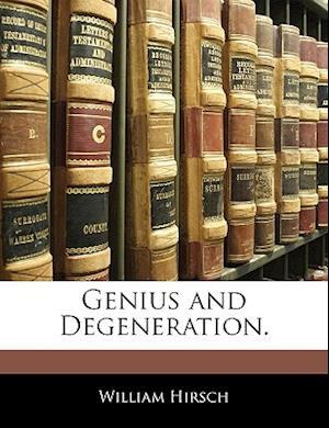 Genius and Degeneration. af William Hirsch