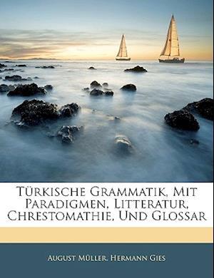 Turkische Grammatik, Mit Paradigmen, Litteratur, Chrestomathie, Und Glossar af August Muller, Hermann Gies, August Mller