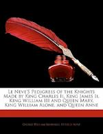 Le Neve's Pedigrees of the Knights Made by King Charles II, King James II, King William III and Queen Mary, King William Alone, and Queen Anne af George William Marshall, Peter Le Neve