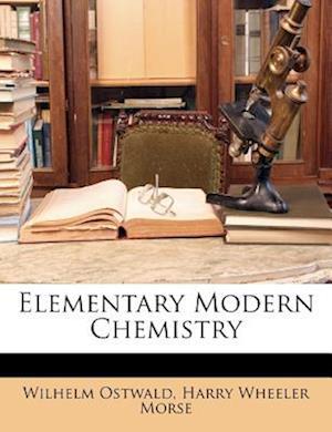 Elementary Modern Chemistry af Wilhelm Ostwald, Harry Wheeler Morse
