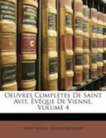Oeuvres Completes de Saint Avit, Eveque de Vienne, Volume 4 af Ulysse Chevalier, Saint Avitus