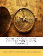 Christian Carl Josias Freiherr Von Bunsen, Volume 2 af Friedrich Nippold, Frances Waddington Bunsen