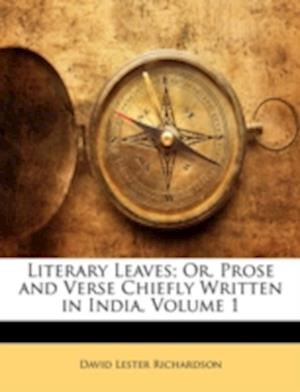 Literary Leaves; Or, Prose and Verse Chiefly Written in India, Volume 1 af David Lester Richardson