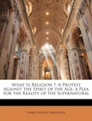 What Is Religion ? af Robert Withers Memminger