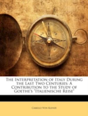 The Interpretation of Italy During the Last Two Centuries af Camillo Von Klenze