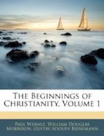 The Beginnings of Christianity, Volume 1 af William Douglas Morrison, Paul Wernle, Gustav Adolph Bienemann