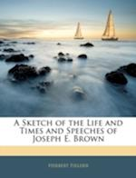 A Sketch of the Life and Times and Speeches of Joseph E. Brown af Herbert Fielder