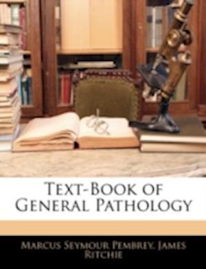 Text-Book of General Pathology af Marcus Seymour Pembrey, James Ritchie