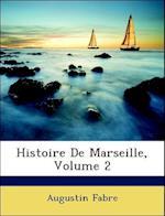Histoire de Marseille, Volume 2 af Augustin Fabre