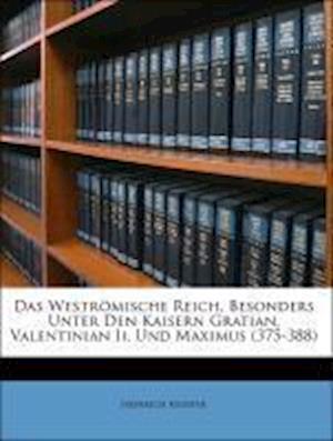 Das Westromische Reich, Besonders Unter Den Kaisern Gratian, Valentinian II., Und Maximus (375-388) af Heinrich Richter