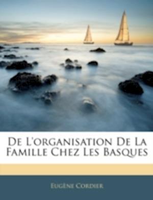 de L'Organisation de La Famille Chez Les Basques af Eugene Cordier, Eugne Cordier
