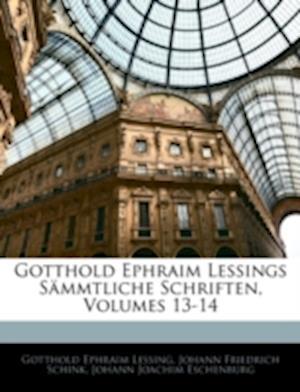 Gotthold Ephraim Lessing's S Mmtliche Schriften, Dreizehnter Band af Johann Joachim Eschenburg, Gotthold Ephraim Lessing, Johann Friedrich Schink