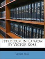 Petroleum in Canada af Victor Ross