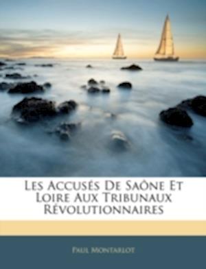 Les Accuses de Saone Et Loire Aux Tribunaux Revolutionnaires af Paul Montarlot