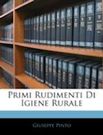 Primi Rudimenti Di Igiene Rurale af Giuseppe Pinto