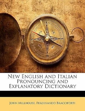 New English and Italian Pronouncing and Explanatory Dictionary af Ferdinando Bracciforti, John Millhouse