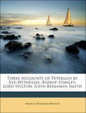 Three Accounts of Peterloo by Eye-Witnesses af Francis Archibald Bruton