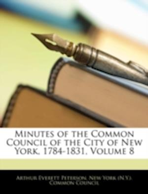 Minutes of the Common Council of the City of New York, 1784-1831, Volume 8 af Arthur Everett Peterson