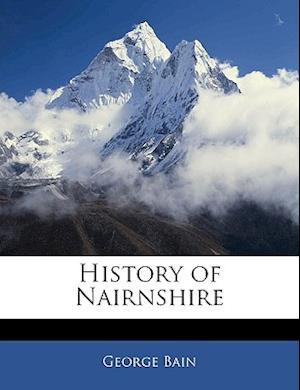 History of Nairnshire af George Bain