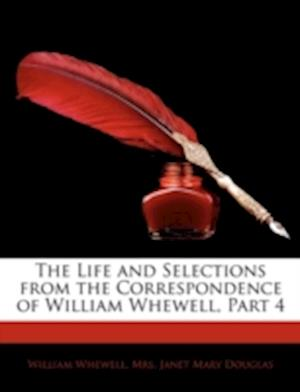 The Life and Selections from the Correspondence of William Whewell, Part 4 af William Whewell, Janet Mary Douglas