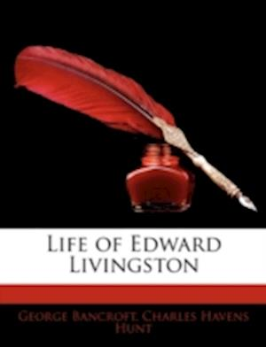 Life of Edward Livingston af Charles Havens Hunt, George Bancroft