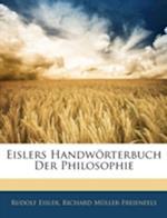Eislers Handworterbuch Der Philosophie af Richard Mller-Freienfels, Rudolf Eisler, Richard Muller-Freienfels